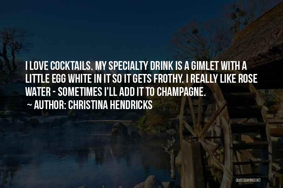 Love And Cocktails Quotes By Christina Hendricks