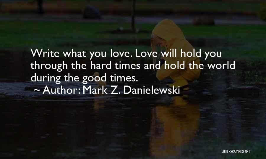 Love And Hard Times Quotes By Mark Z. Danielewski