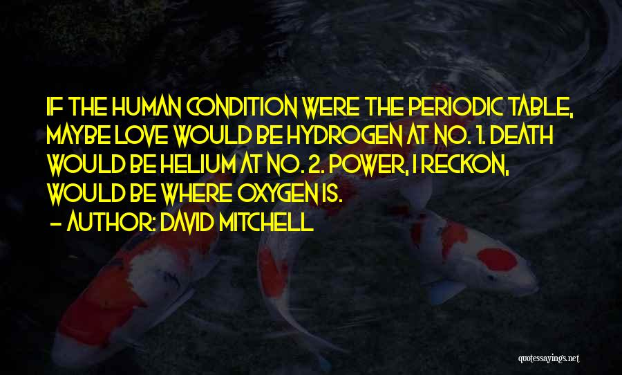Love And Hydrogen Quotes By David Mitchell