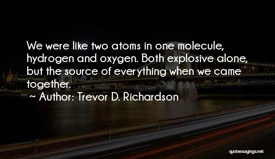 Love And Hydrogen Quotes By Trevor D. Richardson