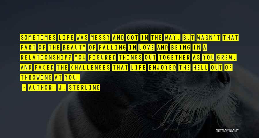 Love And Its Challenges Quotes By J. Sterling