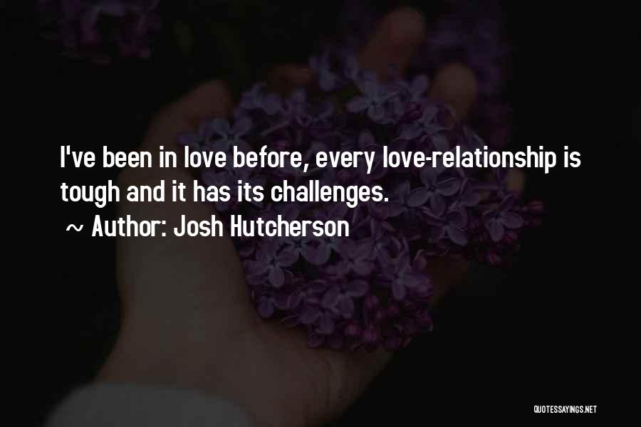 Love And Its Challenges Quotes By Josh Hutcherson