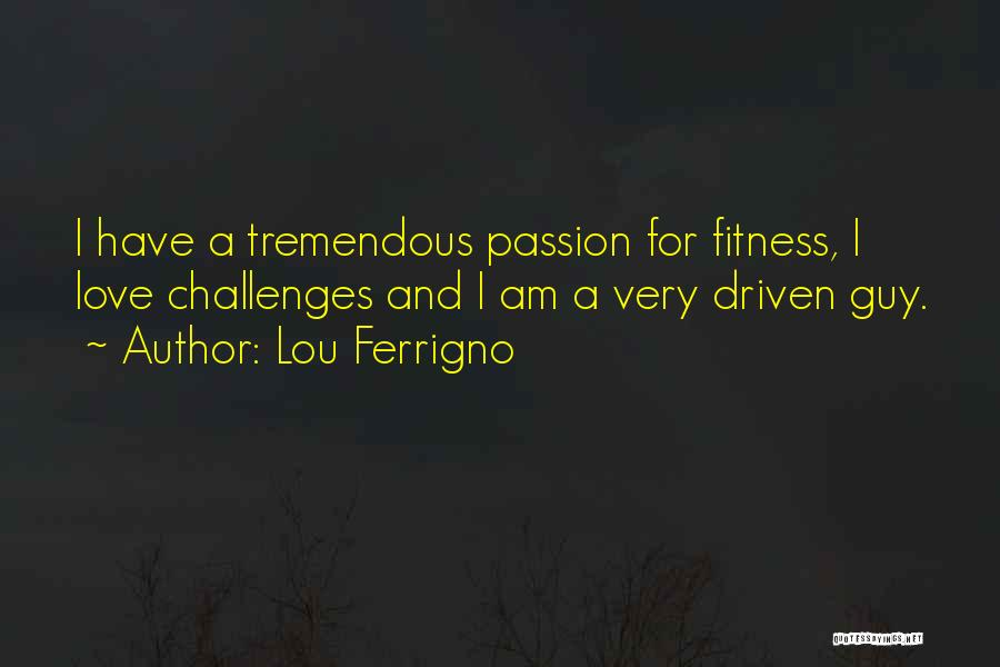 Love And Its Challenges Quotes By Lou Ferrigno