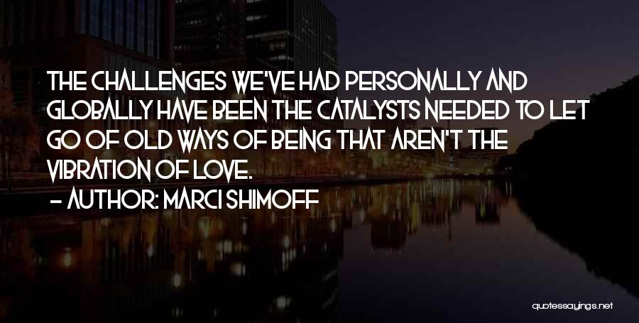 Love And Its Challenges Quotes By Marci Shimoff