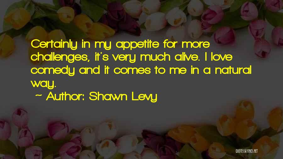 Love And Its Challenges Quotes By Shawn Levy