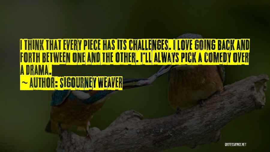 Love And Its Challenges Quotes By Sigourney Weaver