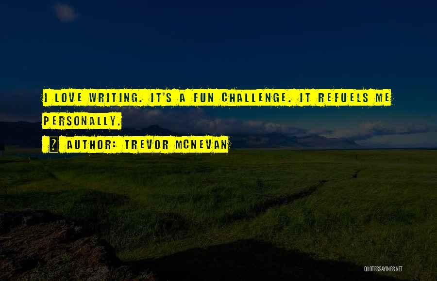 Love And Its Challenges Quotes By Trevor McNevan