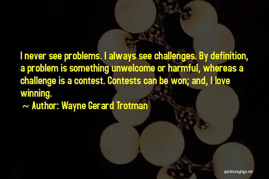 Love And Its Challenges Quotes By Wayne Gerard Trotman