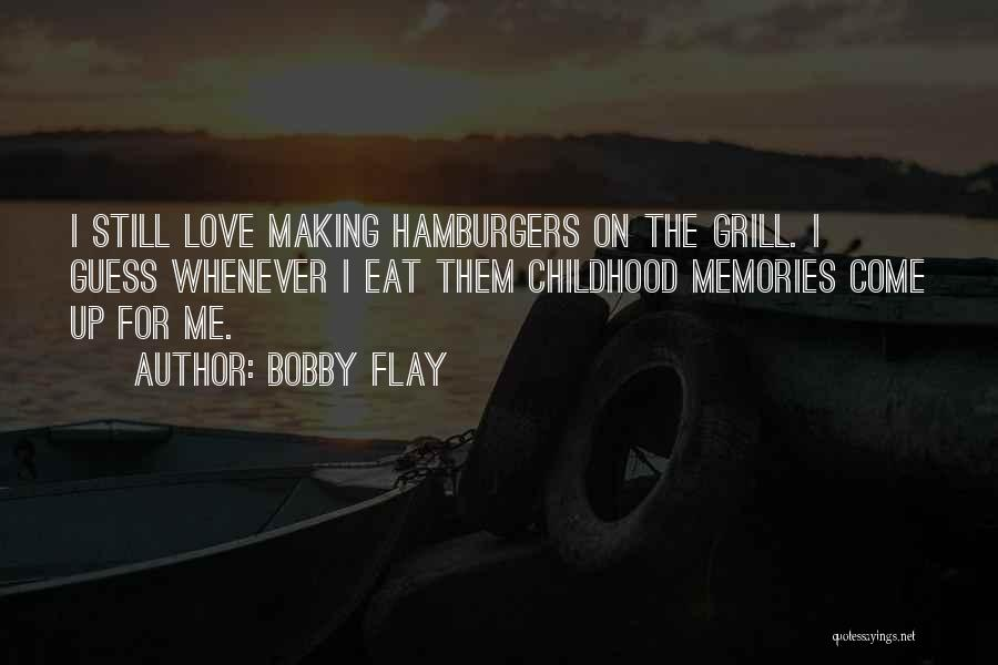 Love And Making Memories Quotes By Bobby Flay