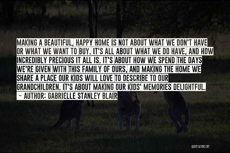 Love And Making Memories Quotes By Gabrielle Stanley Blair