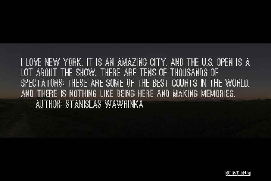 Love And Making Memories Quotes By Stanislas Wawrinka