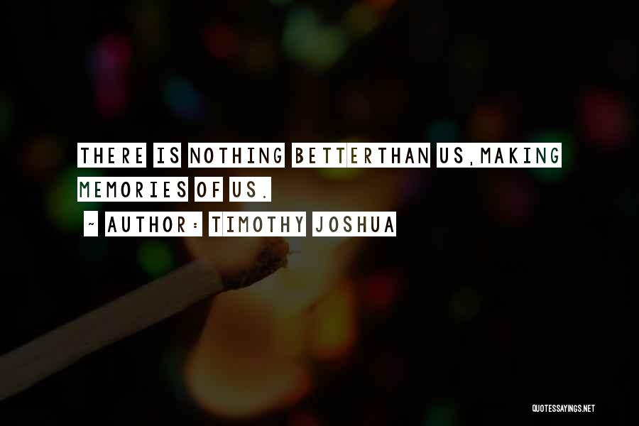 Love And Making Memories Quotes By Timothy Joshua