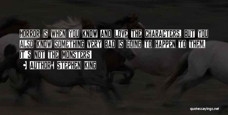 Love And Monsters Quotes By Stephen King