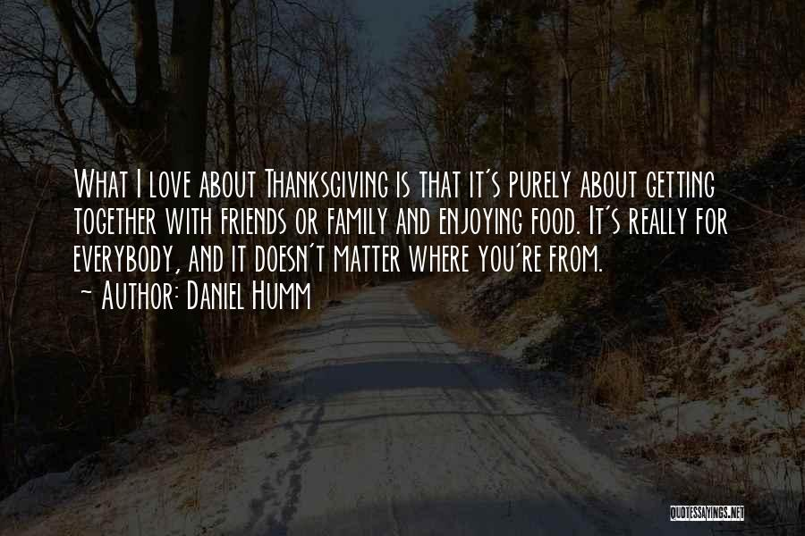 Love And Thanksgiving Quotes By Daniel Humm
