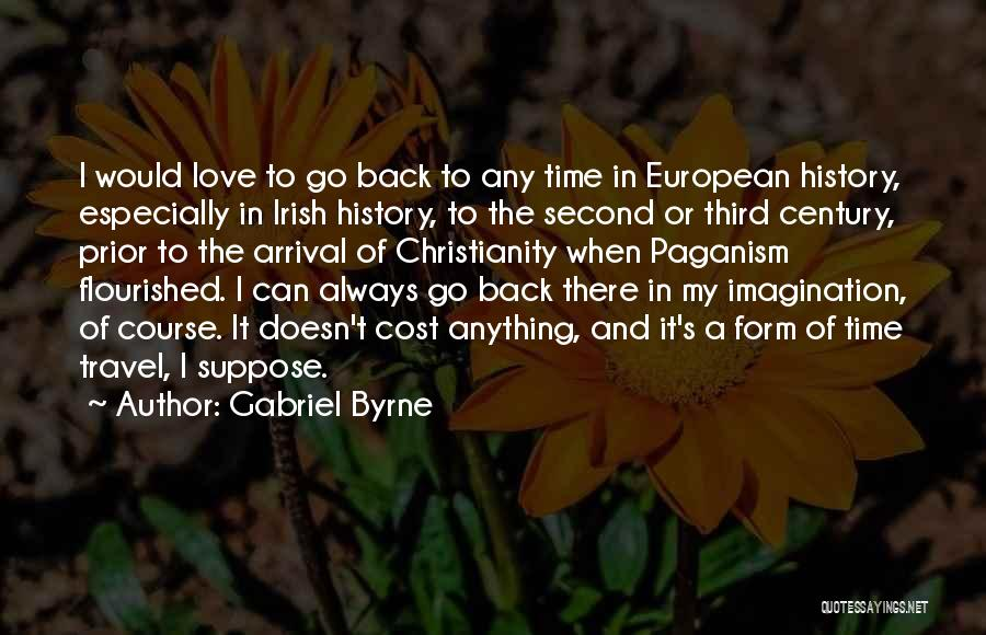 Love And Travel Quotes By Gabriel Byrne