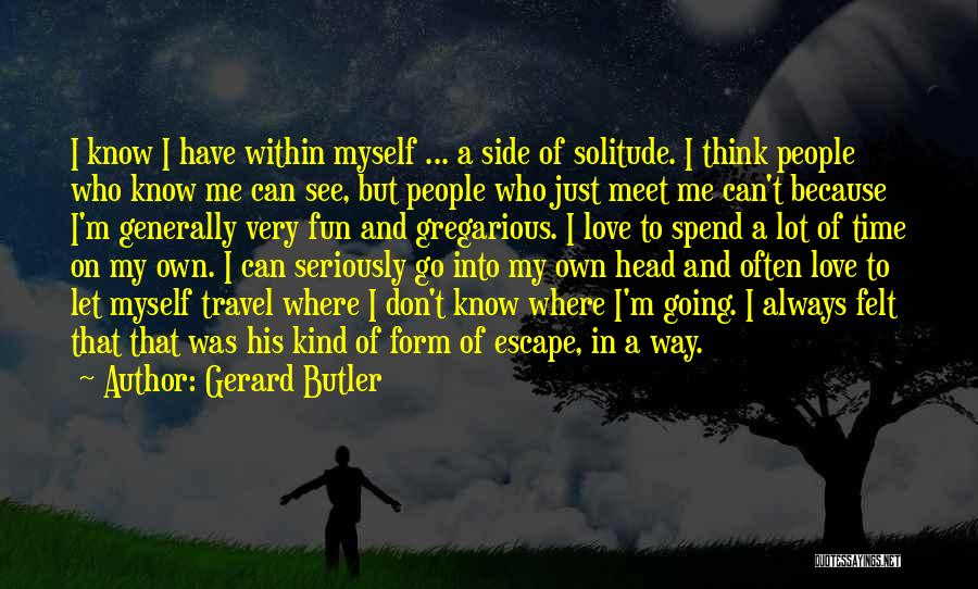 Love And Travel Quotes By Gerard Butler