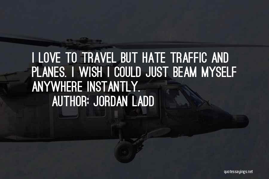 Love And Travel Quotes By Jordan Ladd