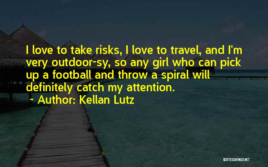Love And Travel Quotes By Kellan Lutz