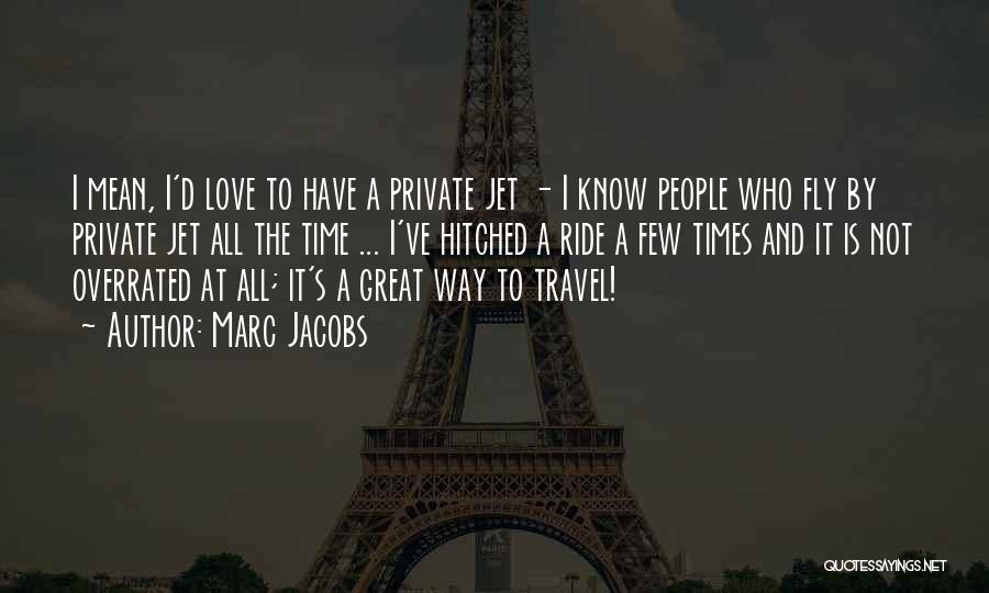 Love And Travel Quotes By Marc Jacobs