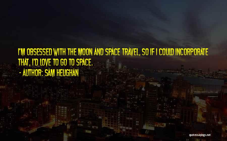 Love And Travel Quotes By Sam Heughan