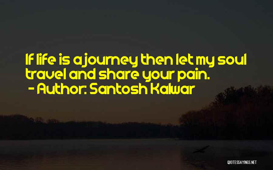 Love And Travel Quotes By Santosh Kalwar
