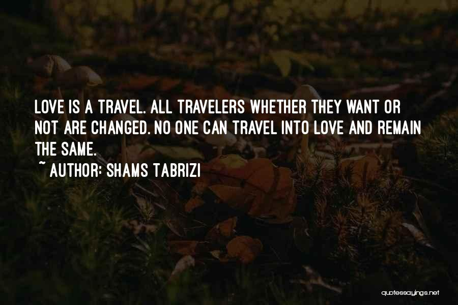 Love And Travel Quotes By Shams Tabrizi