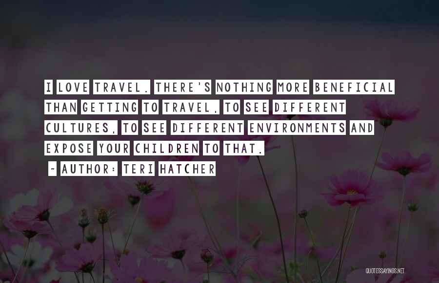 Love And Travel Quotes By Teri Hatcher