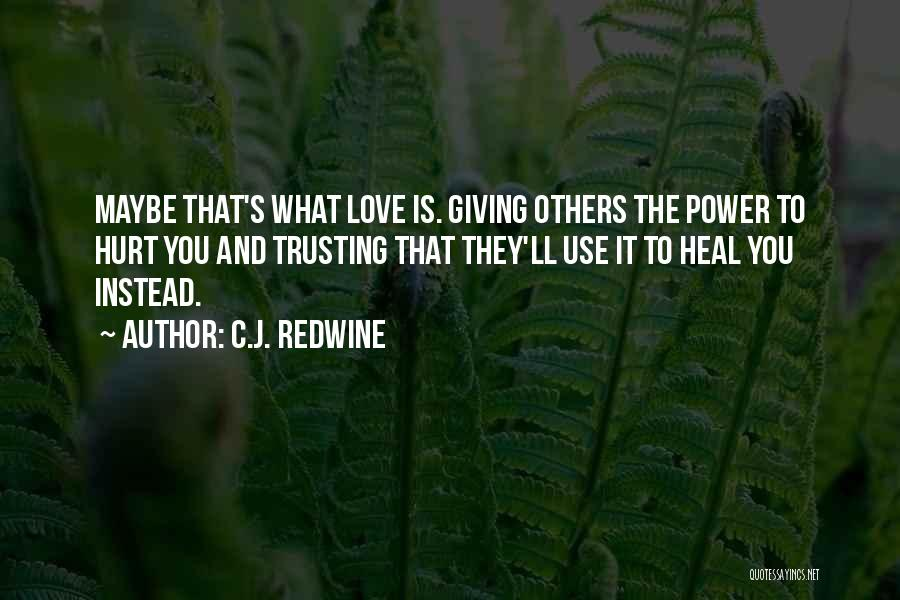 Love And Trusting Someone Quotes By C.J. Redwine
