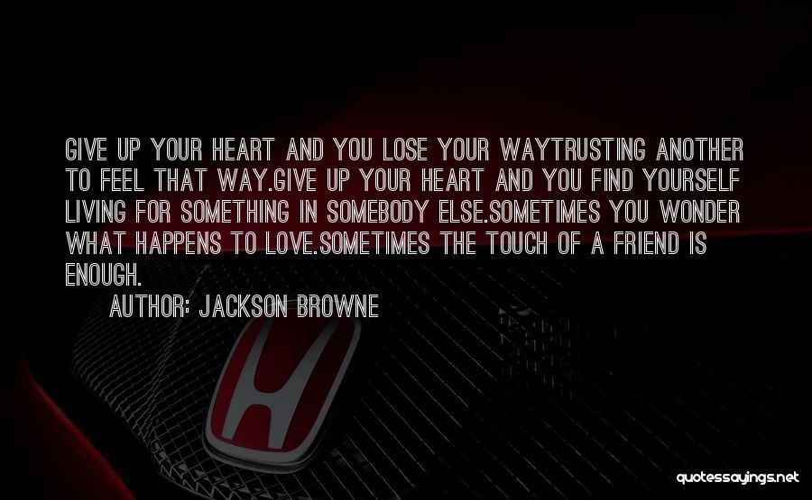 Love And Trusting Someone Quotes By Jackson Browne