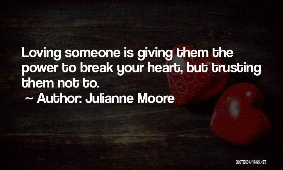 Love And Trusting Someone Quotes By Julianne Moore