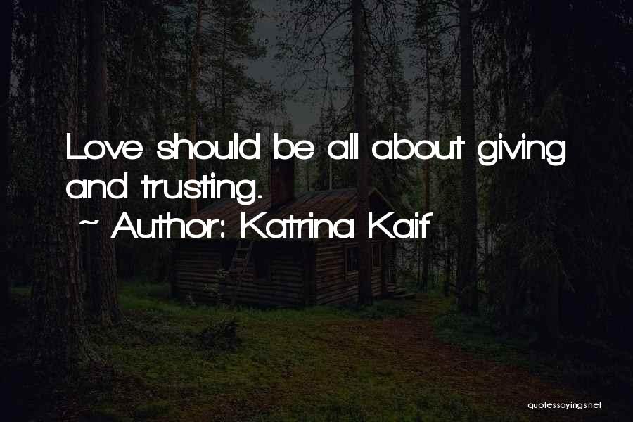 Love And Trusting Someone Quotes By Katrina Kaif