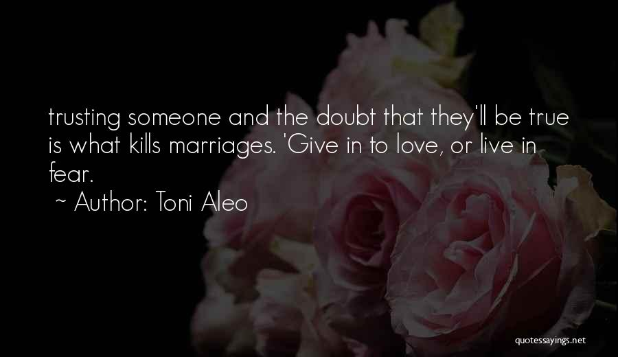 Love And Trusting Someone Quotes By Toni Aleo