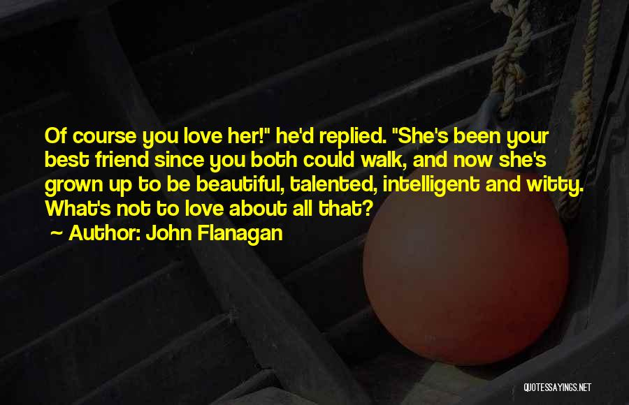 Love And Your Best Friend Quotes By John Flanagan