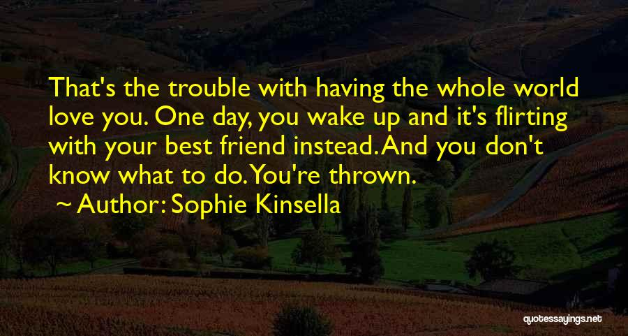 Love And Your Best Friend Quotes By Sophie Kinsella