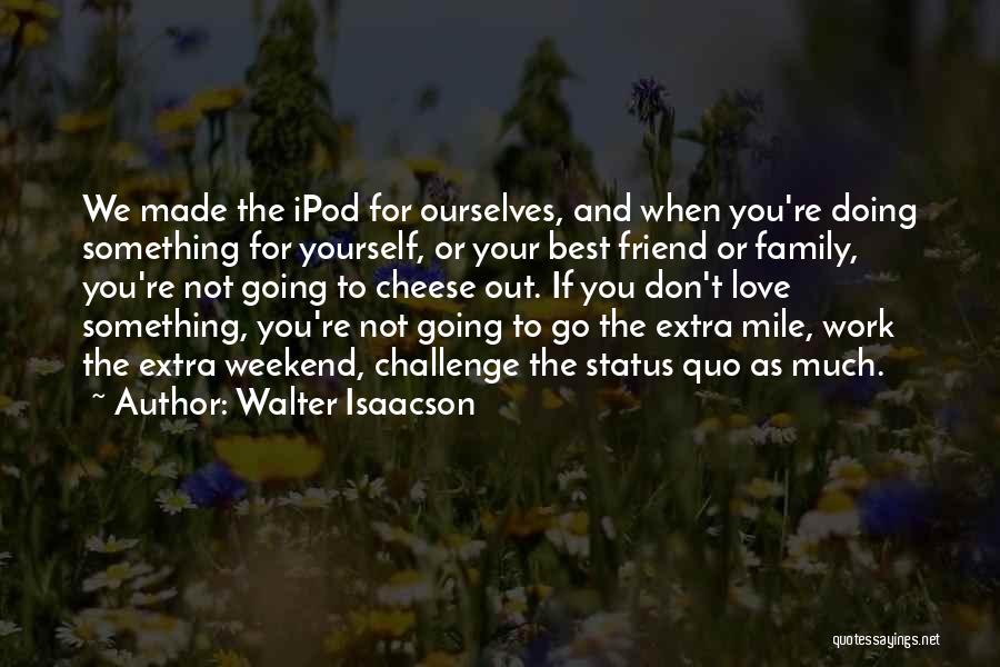 Love And Your Best Friend Quotes By Walter Isaacson