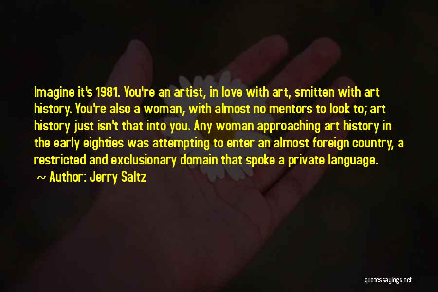 Love Approaching Quotes By Jerry Saltz