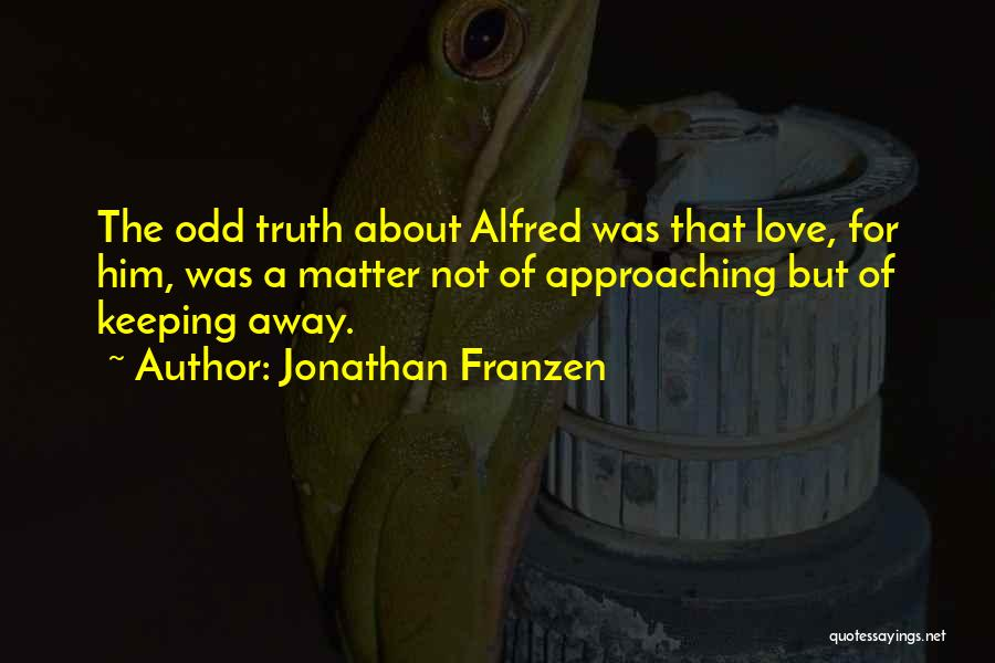 Love Approaching Quotes By Jonathan Franzen