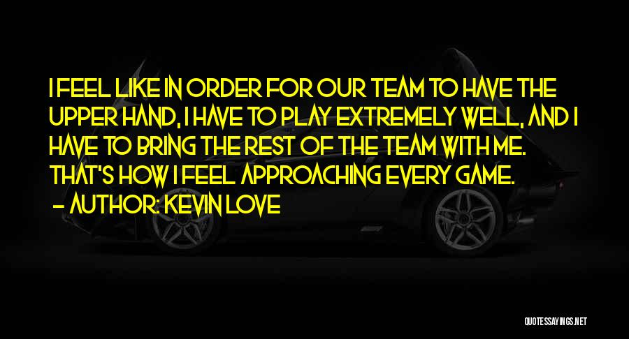 Love Approaching Quotes By Kevin Love