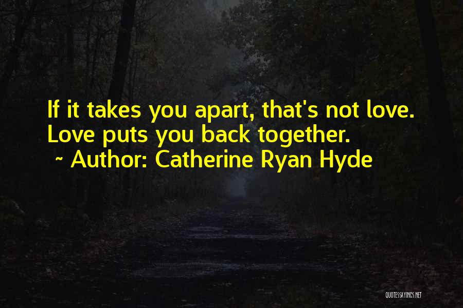 Love Back Together Quotes By Catherine Ryan Hyde