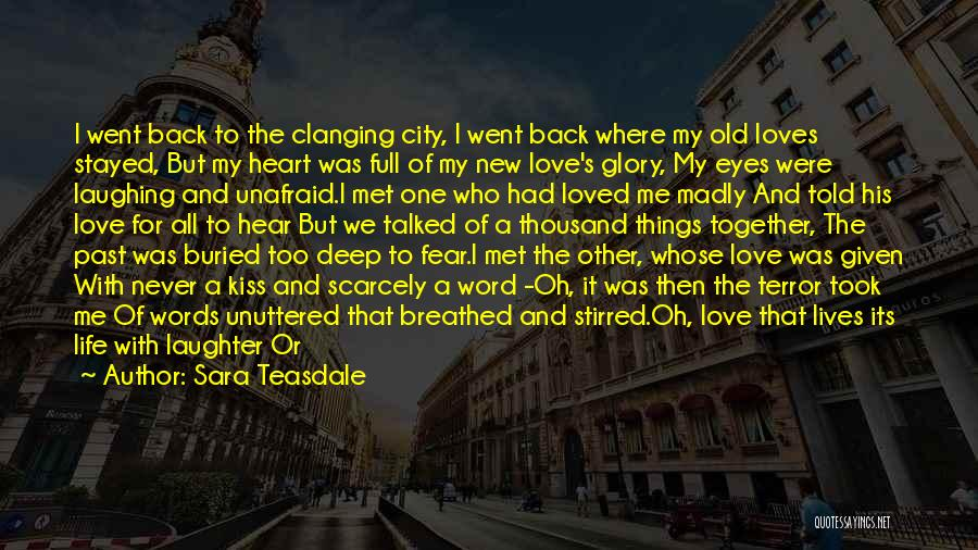 Love Back Together Quotes By Sara Teasdale