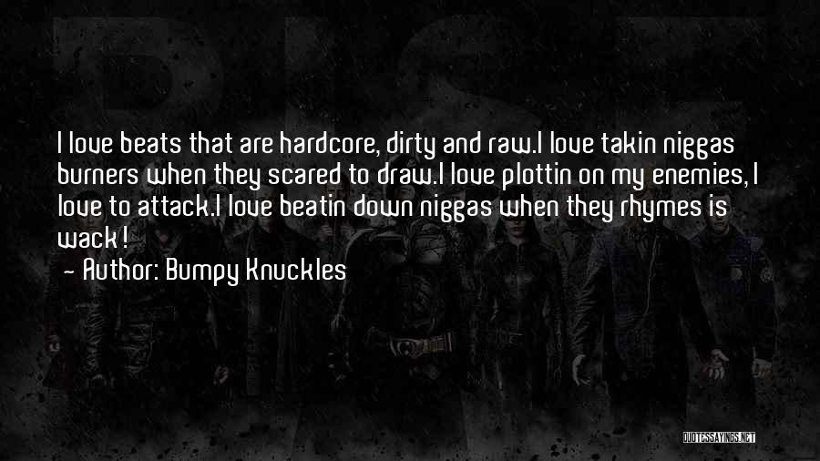 Love Beats Quotes By Bumpy Knuckles