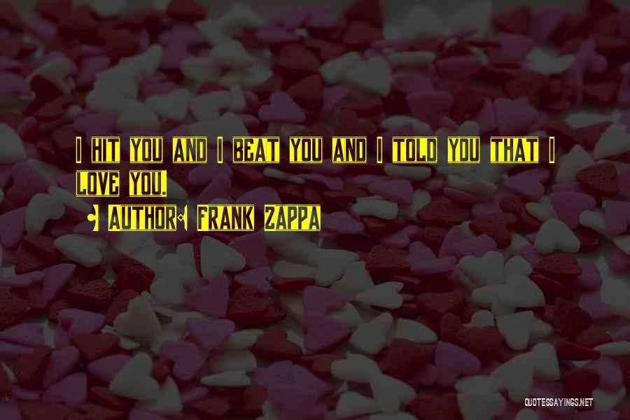Love Beats Quotes By Frank Zappa