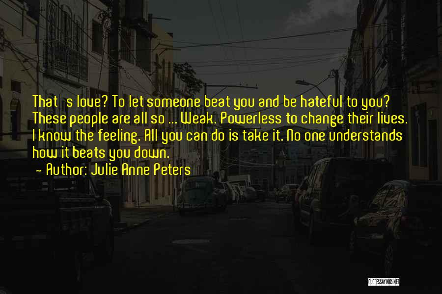 Love Beats Quotes By Julie Anne Peters