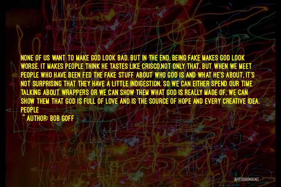 Love Being Fake Quotes By Bob Goff