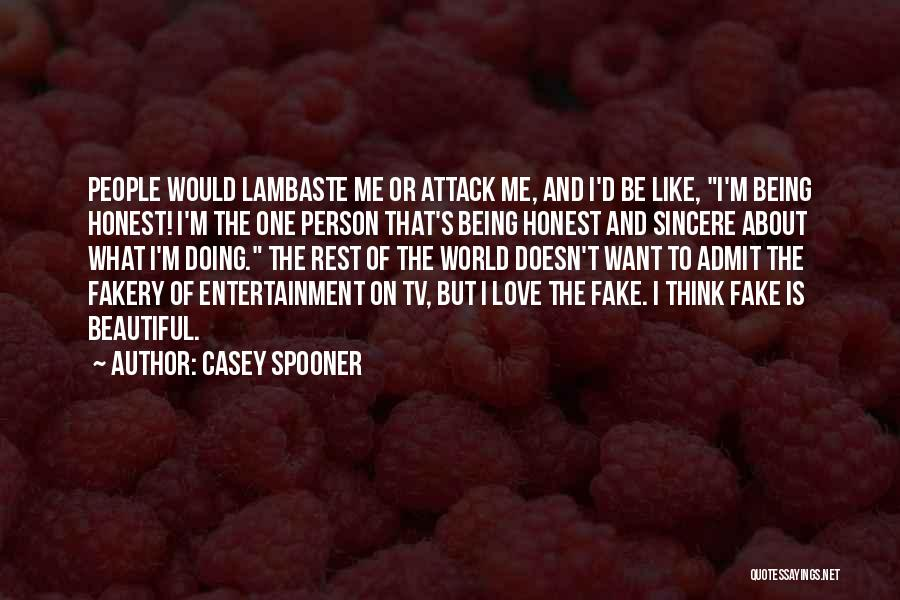 Love Being Fake Quotes By Casey Spooner