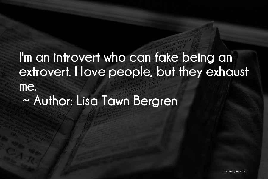 Love Being Fake Quotes By Lisa Tawn Bergren