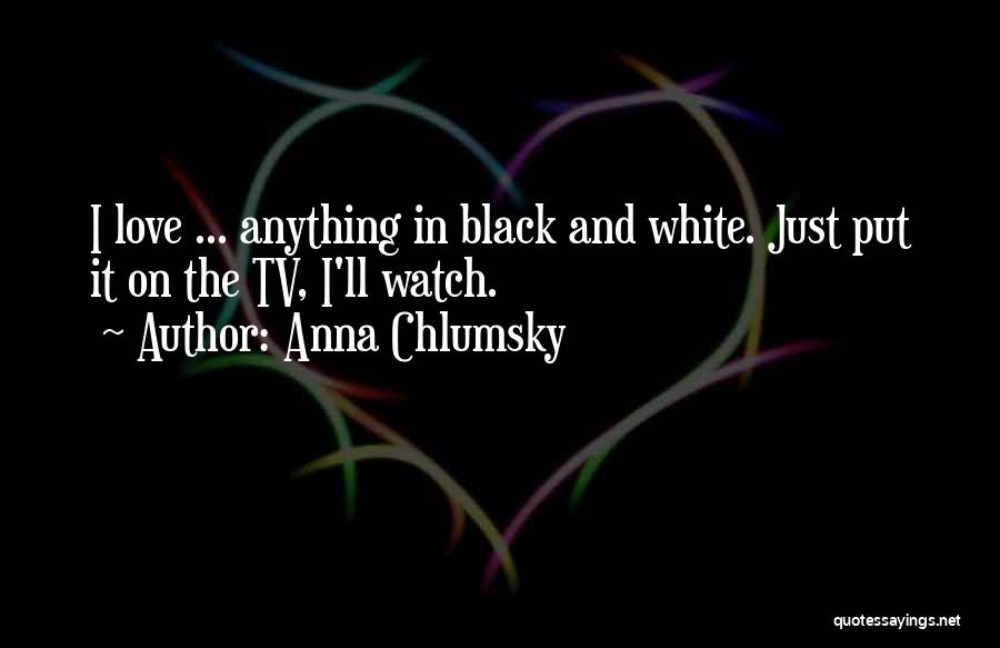 Love Black And White Quotes By Anna Chlumsky