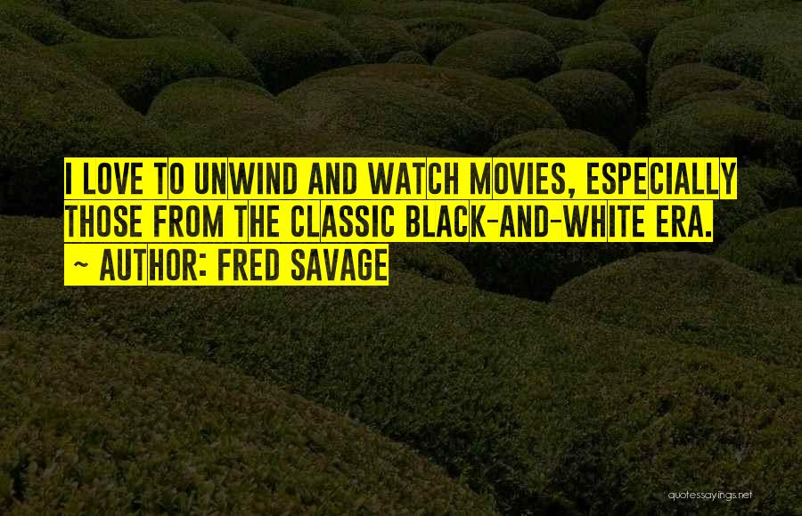 Love Black And White Quotes By Fred Savage