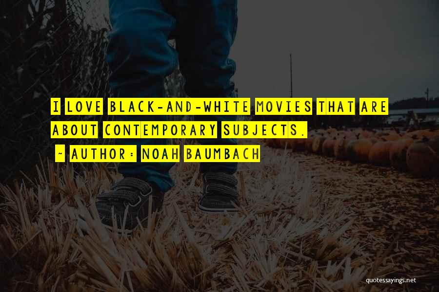 Love Black And White Quotes By Noah Baumbach