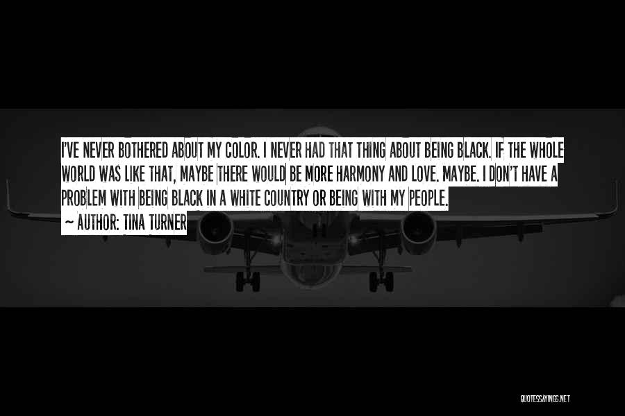 Love Black And White Quotes By Tina Turner